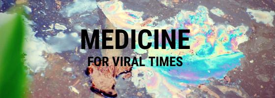 Medicine for Viral Times